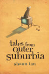 Tales-from-Outer-Suburbia_Shaun-Tan_500x750